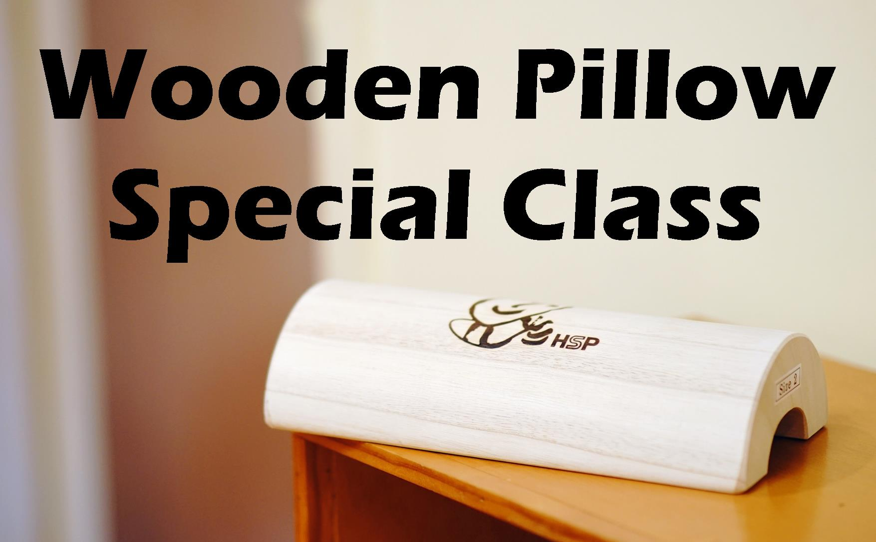 Special Wooden Pillow Class now Every Saturday